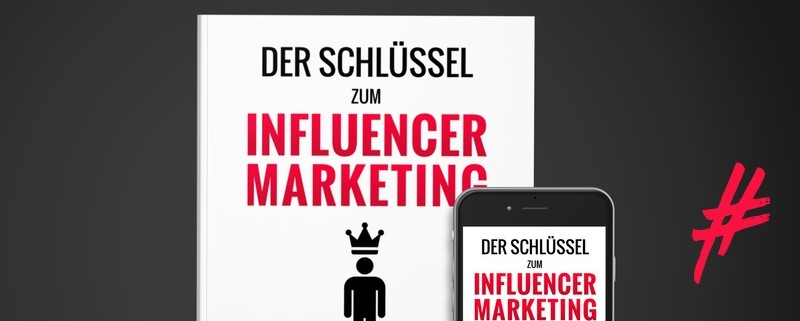 Der Schlüssel zum Influencer Marketing